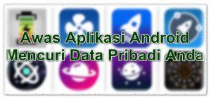 Awas Aplikasi Android Berikut Mencuri Data Pribadi Anda